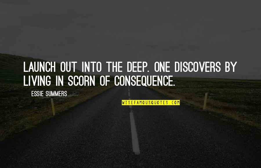 Not Too Deep Quotes By Essie Summers: Launch out into the deep. One discovers by