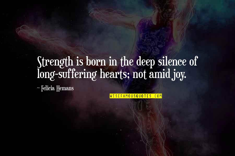 Not Too Deep Quotes By Felicia Hemans: Strength is born in the deep silence of