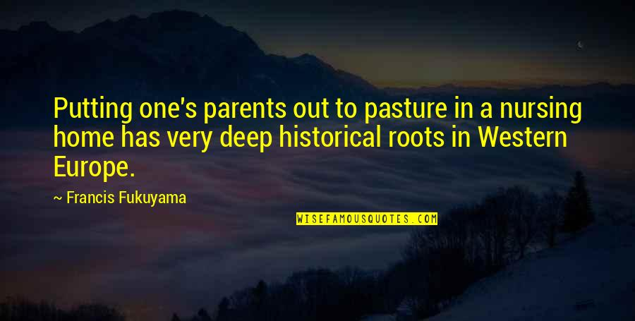 Not Too Deep Quotes By Francis Fukuyama: Putting one's parents out to pasture in a