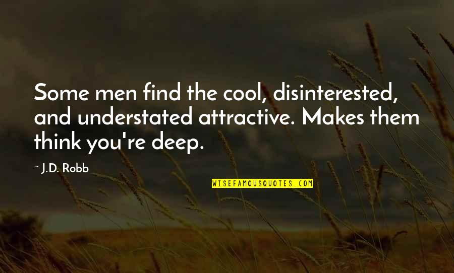 Not Too Deep Quotes By J.D. Robb: Some men find the cool, disinterested, and understated