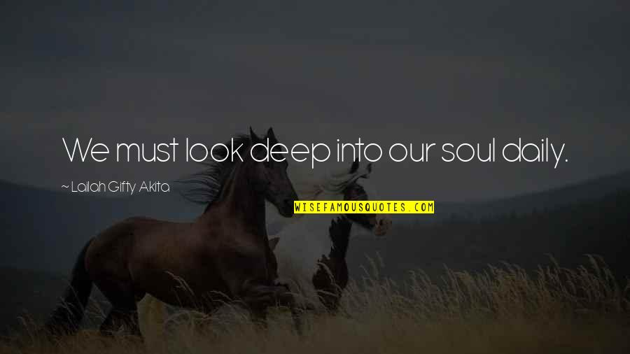 Not Too Deep Quotes By Lailah Gifty Akita: We must look deep into our soul daily.