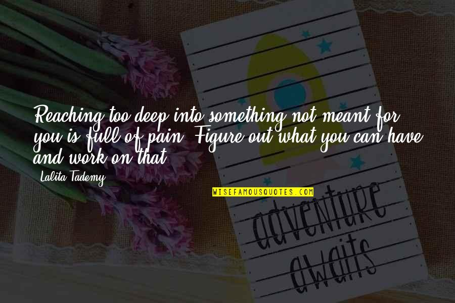 Not Too Deep Quotes By Lalita Tademy: Reaching too deep into something not meant for