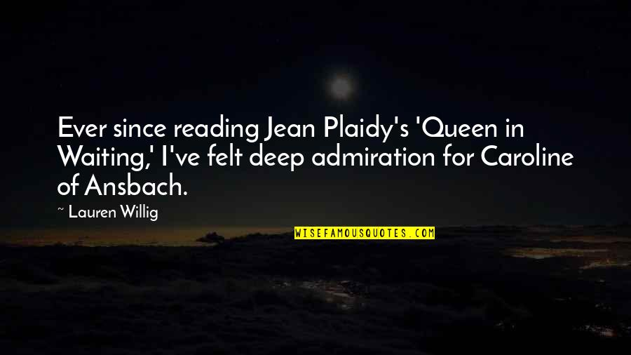 Not Too Deep Quotes By Lauren Willig: Ever since reading Jean Plaidy's 'Queen in Waiting,'