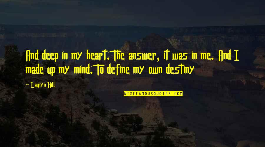 Not Too Deep Quotes By Lauryn Hill: And deep in my heart. The answer, it