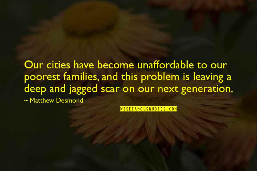 Not Too Deep Quotes By Matthew Desmond: Our cities have become unaffordable to our poorest