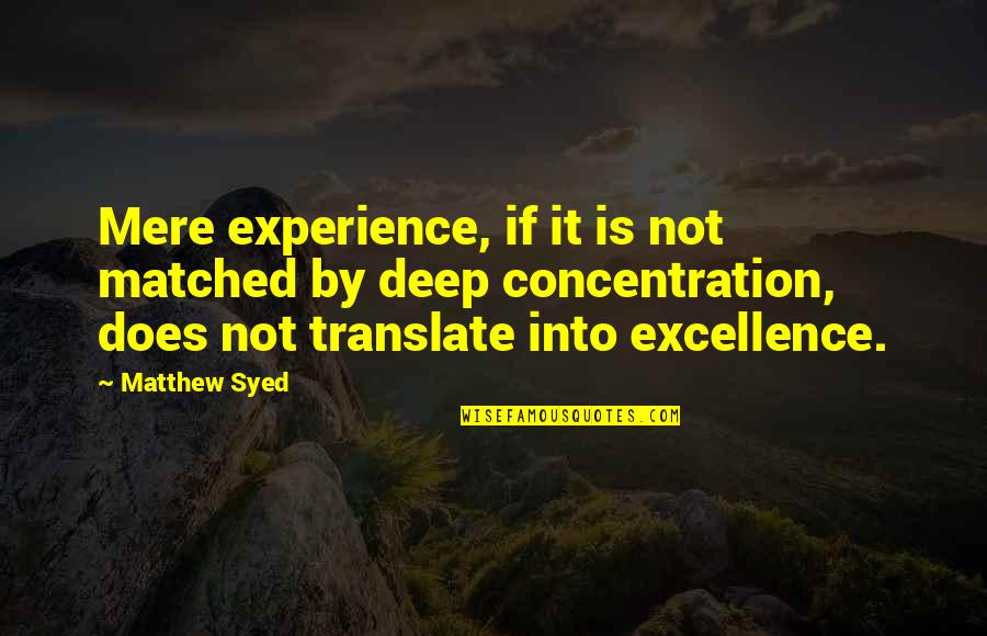 Not Too Deep Quotes By Matthew Syed: Mere experience, if it is not matched by
