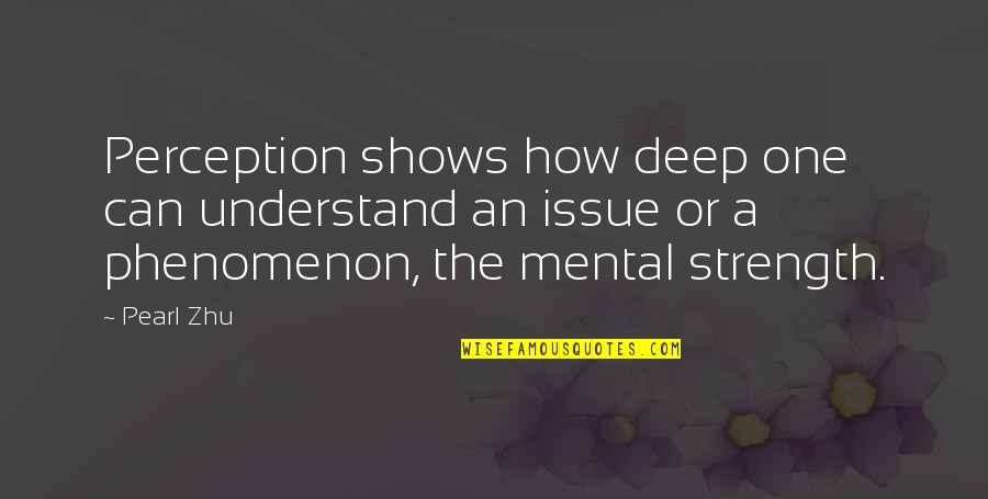 Not Too Deep Quotes By Pearl Zhu: Perception shows how deep one can understand an