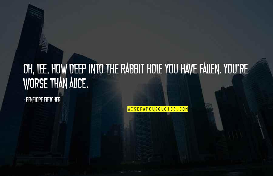 Not Too Deep Quotes By Penelope Fletcher: Oh, Lee, how deep into the rabbit hole
