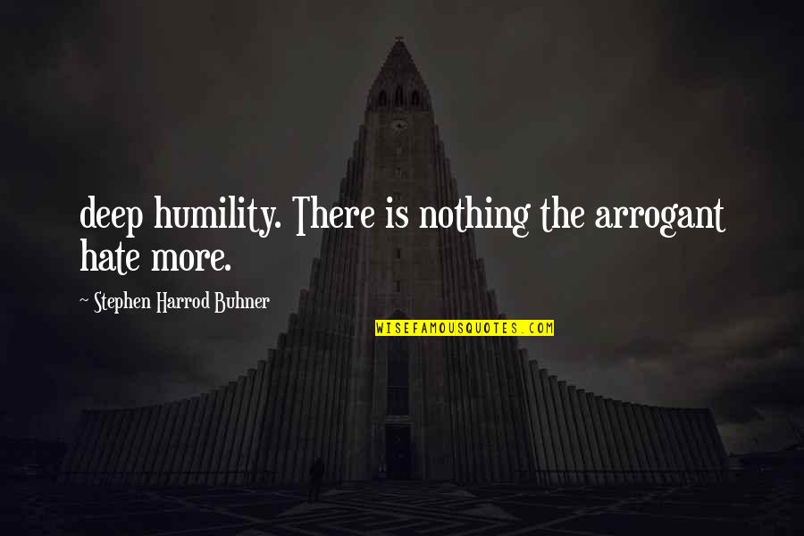 Not Too Deep Quotes By Stephen Harrod Buhner: deep humility. There is nothing the arrogant hate