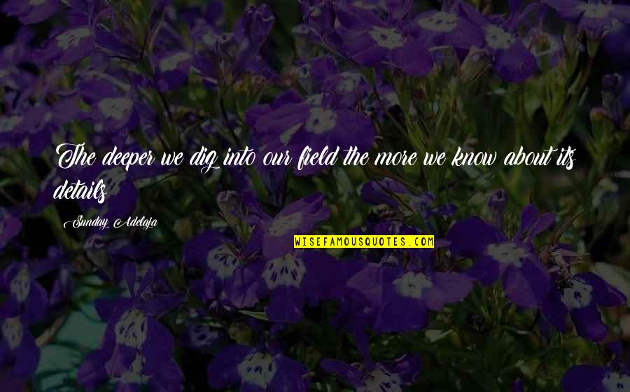Not Too Deep Quotes By Sunday Adelaja: The deeper we dig into our field the