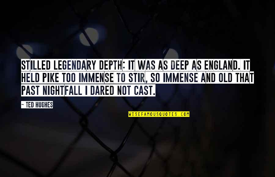Not Too Deep Quotes By Ted Hughes: Stilled legendary depth: It was as deep as