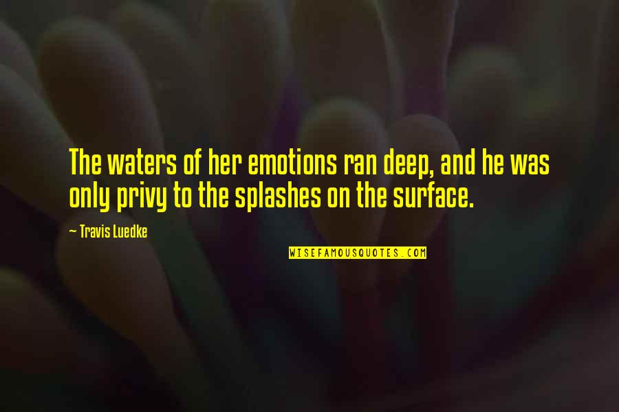 Not Too Deep Quotes By Travis Luedke: The waters of her emotions ran deep, and