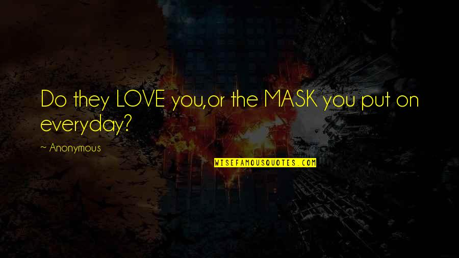 Not True Friendship Quotes By Anonymous: Do they LOVE you,or the MASK you put