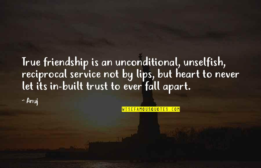 Not True Friendship Quotes By Anuj: True friendship is an unconditional, unselfish, reciprocal service