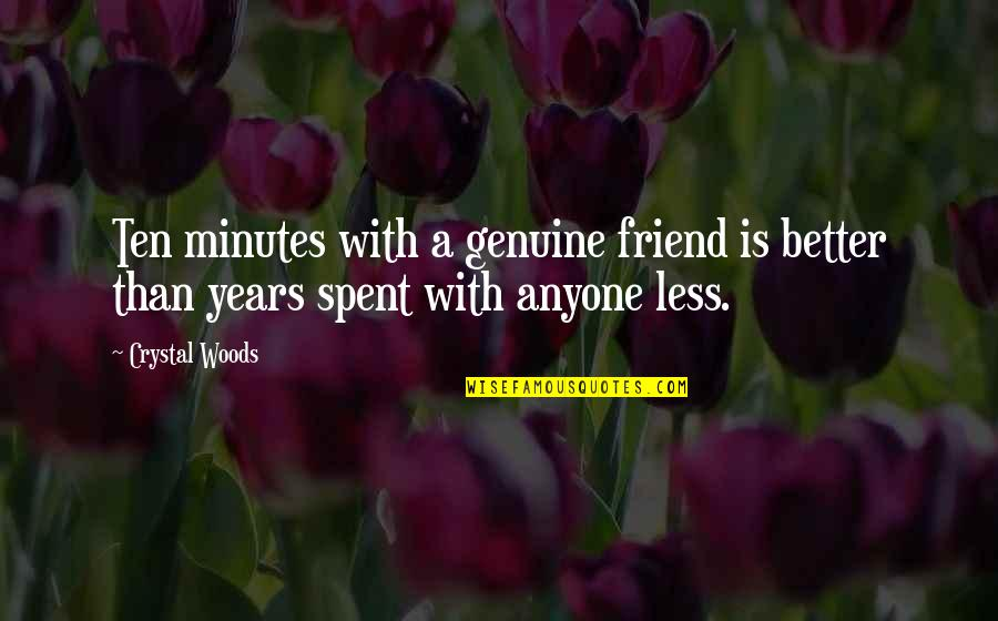 Not True Friendship Quotes By Crystal Woods: Ten minutes with a genuine friend is better