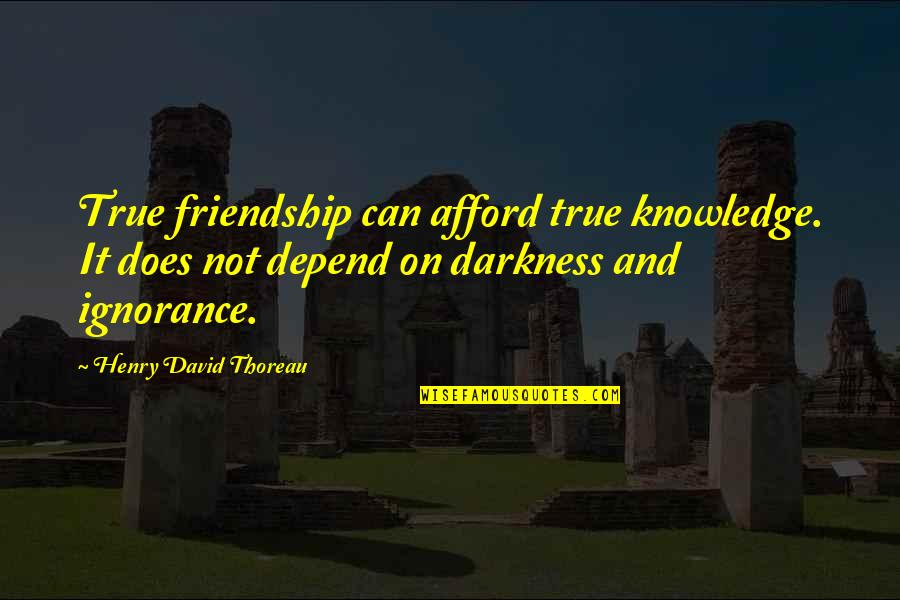 Not True Friendship Quotes By Henry David Thoreau: True friendship can afford true knowledge. It does