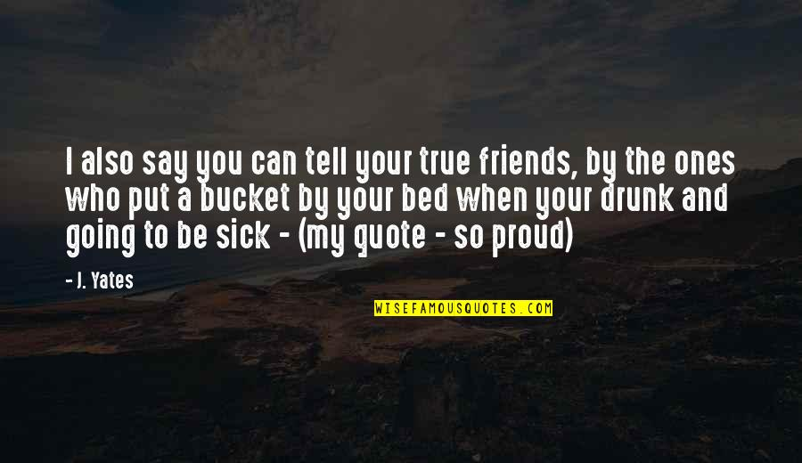 Not True Friendship Quotes By J. Yates: I also say you can tell your true