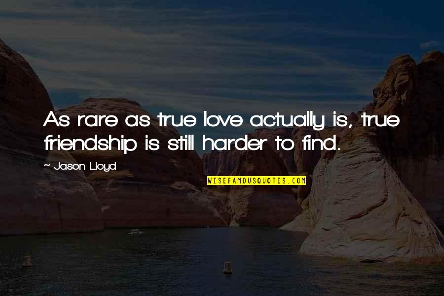 Not True Friendship Quotes By Jason Lloyd: As rare as true love actually is, true