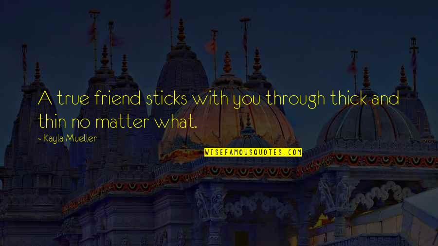 Not True Friendship Quotes By Kayla Mueller: A true friend sticks with you through thick