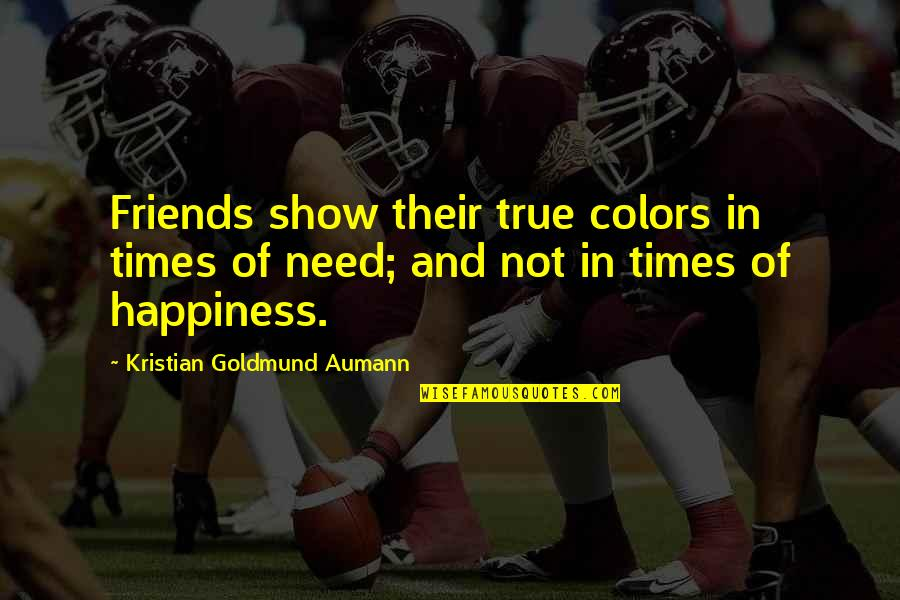 Not True Friendship Quotes By Kristian Goldmund Aumann: Friends show their true colors in times of