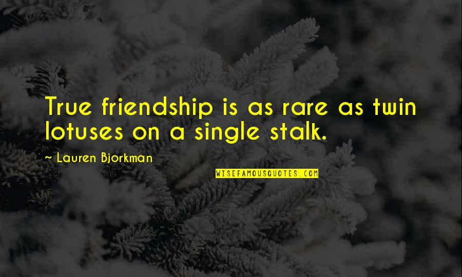 Not True Friendship Quotes By Lauren Bjorkman: True friendship is as rare as twin lotuses