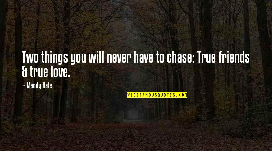 Not True Friendship Quotes By Mandy Hale: Two things you will never have to chase:
