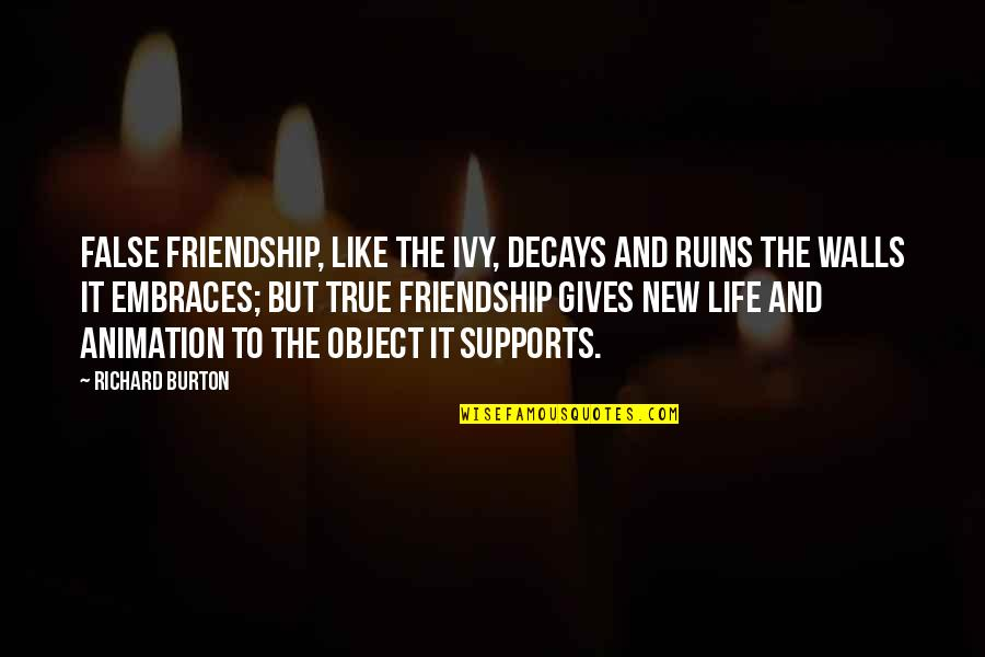 Not True Friendship Quotes By Richard Burton: False friendship, like the ivy, decays and ruins