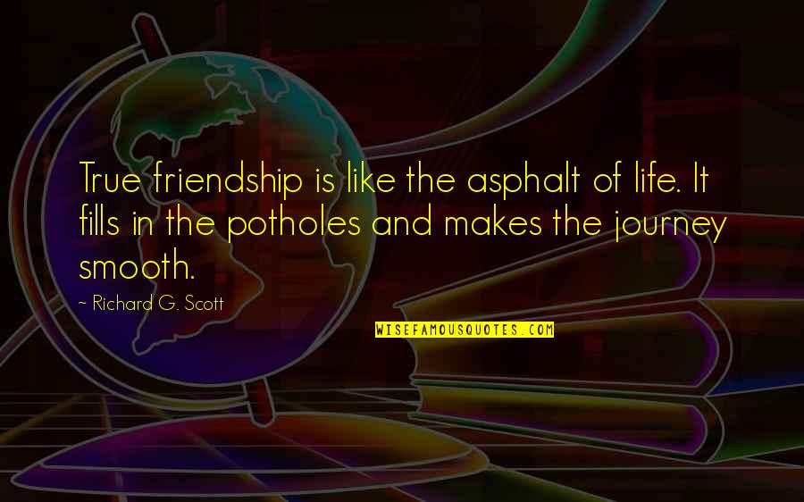 Not True Friendship Quotes By Richard G. Scott: True friendship is like the asphalt of life.