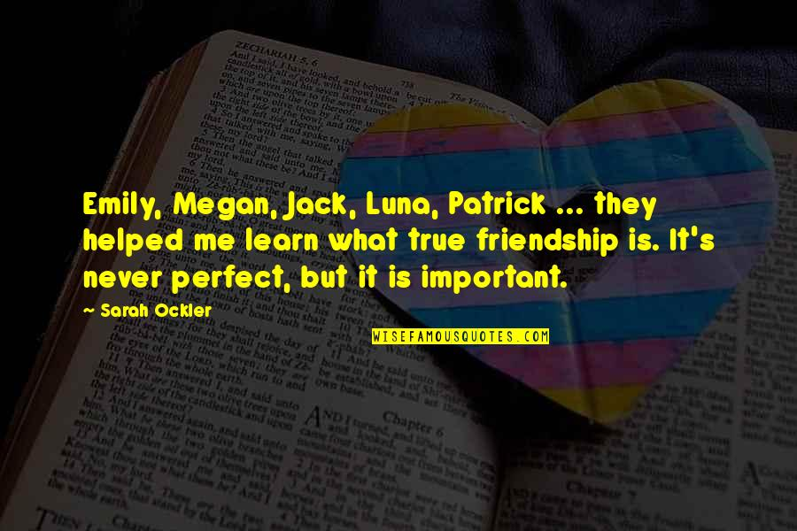 Not True Friendship Quotes By Sarah Ockler: Emily, Megan, Jack, Luna, Patrick ... they helped
