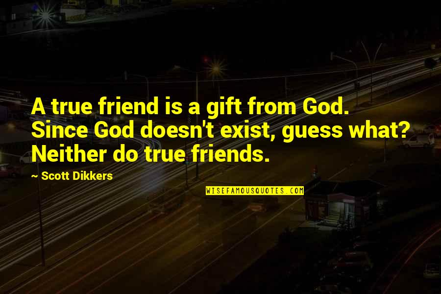 Not True Friendship Quotes By Scott Dikkers: A true friend is a gift from God.