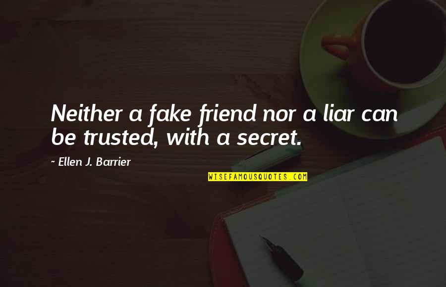 Not Trusted Friends Quotes By Ellen J. Barrier: Neither a fake friend nor a liar can