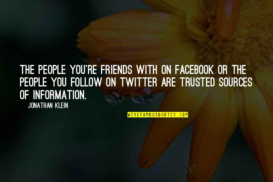 Not Trusted Friends Quotes By Jonathan Klein: The people you're friends with on Facebook or