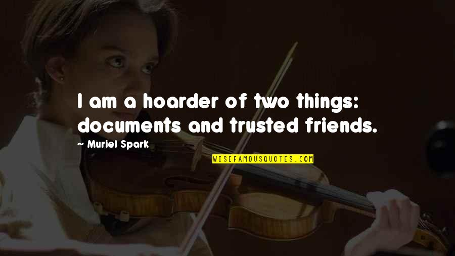 Not Trusted Friends Quotes By Muriel Spark: I am a hoarder of two things: documents