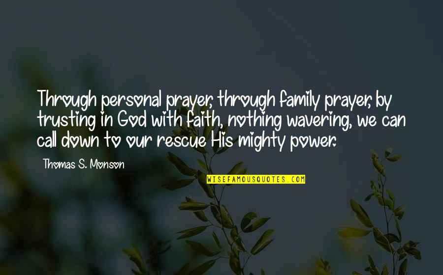 Not Trusting Family Quotes By Thomas S. Monson: Through personal prayer, through family prayer, by trusting