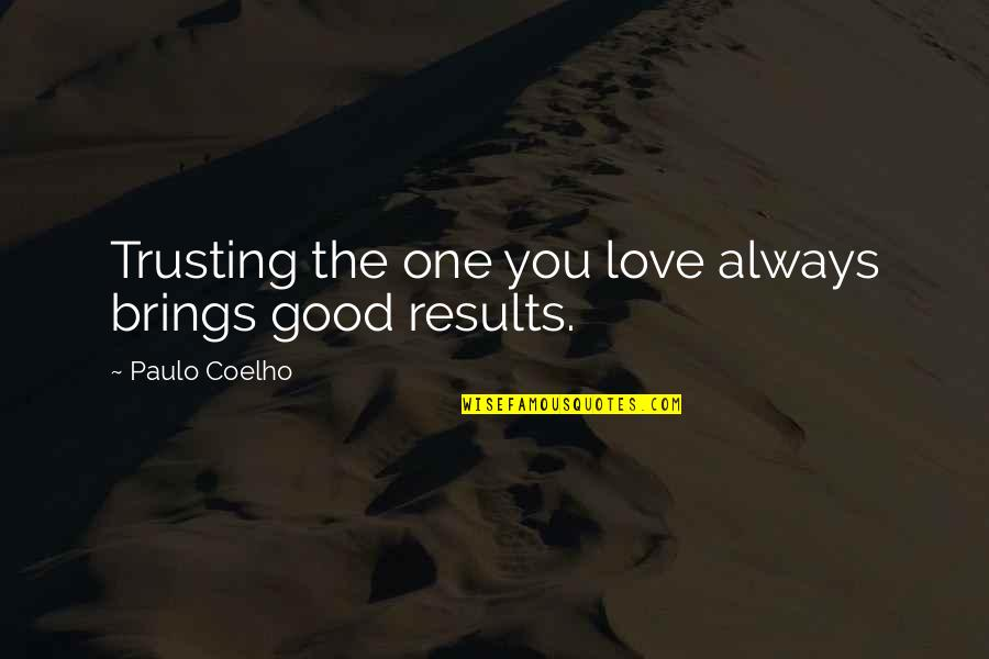 Not Trusting The One You Love Quotes By Paulo Coelho: Trusting the one you love always brings good