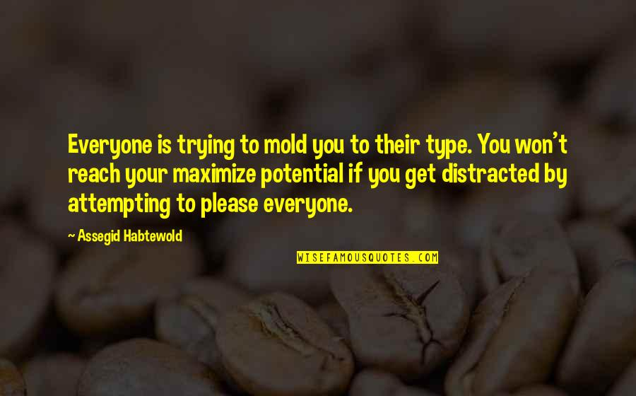 Not Trying To Please Everyone Quotes By Assegid Habtewold: Everyone is trying to mold you to their
