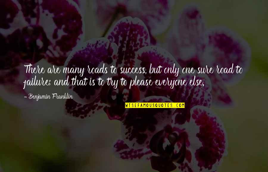 Not Trying To Please Everyone Quotes By Benjamin Franklin: There are many roads to success, but only