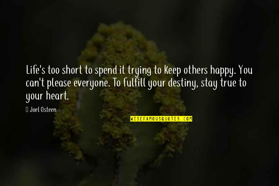 Not Trying To Please Everyone Quotes By Joel Osteen: Life's too short to spend it trying to