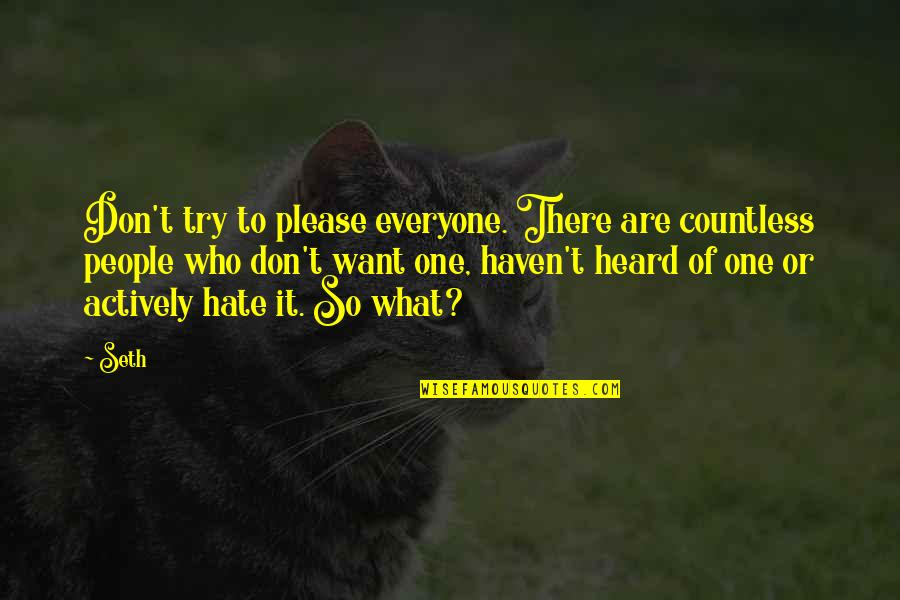 Not Trying To Please Everyone Quotes By Seth: Don't try to please everyone. There are countless