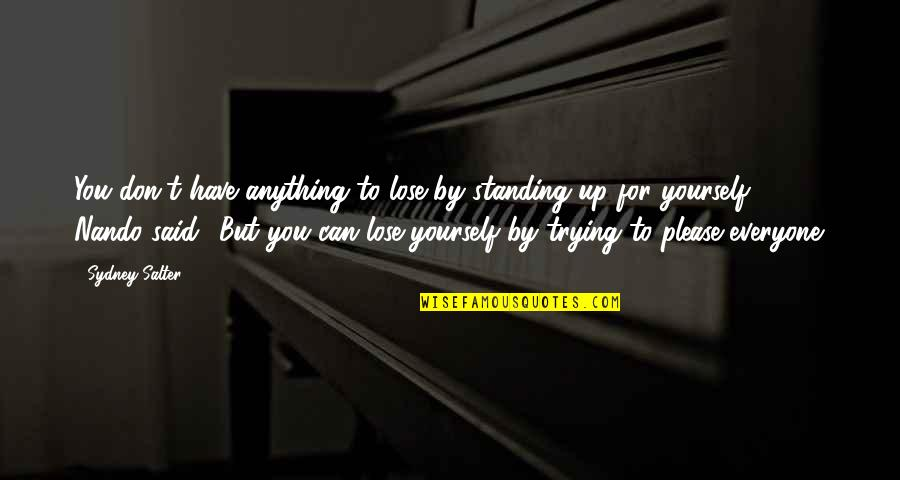 Not Trying To Please Everyone Quotes By Sydney Salter: You don't have anything to lose by standing