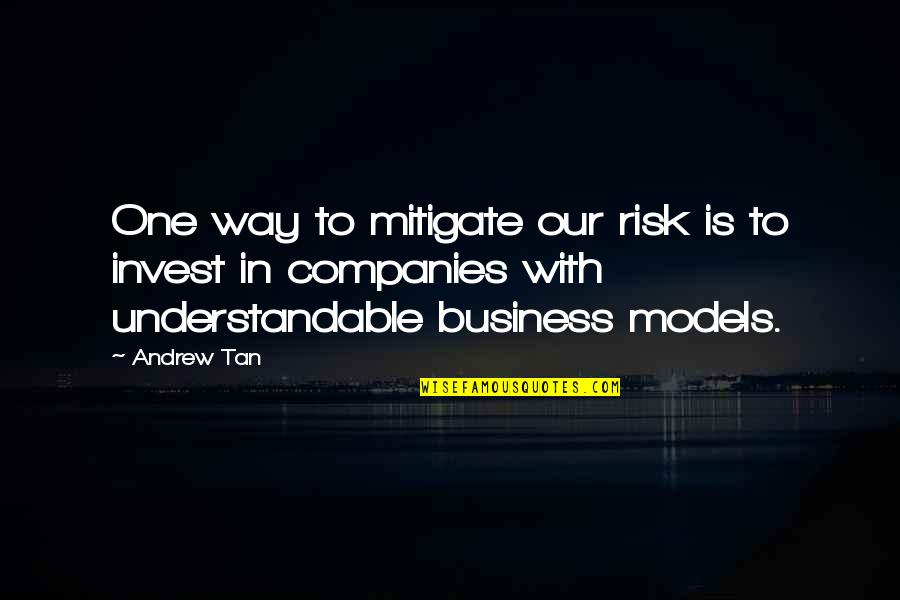 Not Understandable Quotes By Andrew Tan: One way to mitigate our risk is to
