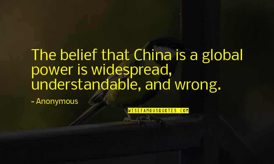 Not Understandable Quotes By Anonymous: The belief that China is a global power