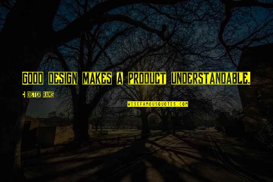 Not Understandable Quotes By Dieter Rams: Good design makes a product understandable.