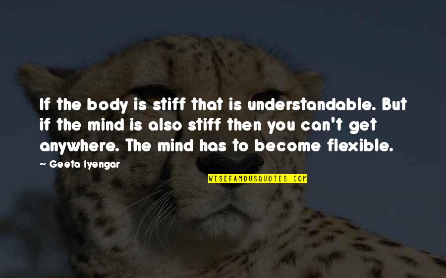 Not Understandable Quotes By Geeta Iyengar: If the body is stiff that is understandable.