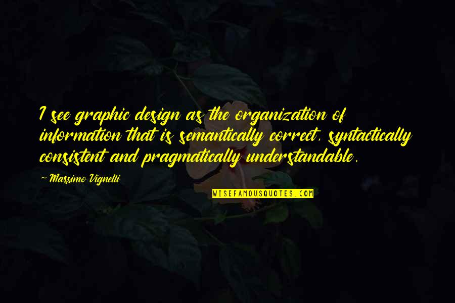 Not Understandable Quotes By Massimo Vignelli: I see graphic design as the organization of