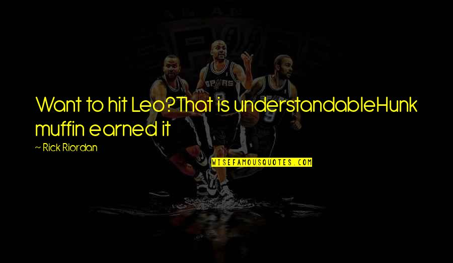 Not Understandable Quotes By Rick Riordan: Want to hit Leo?That is understandableHunk muffin earned
