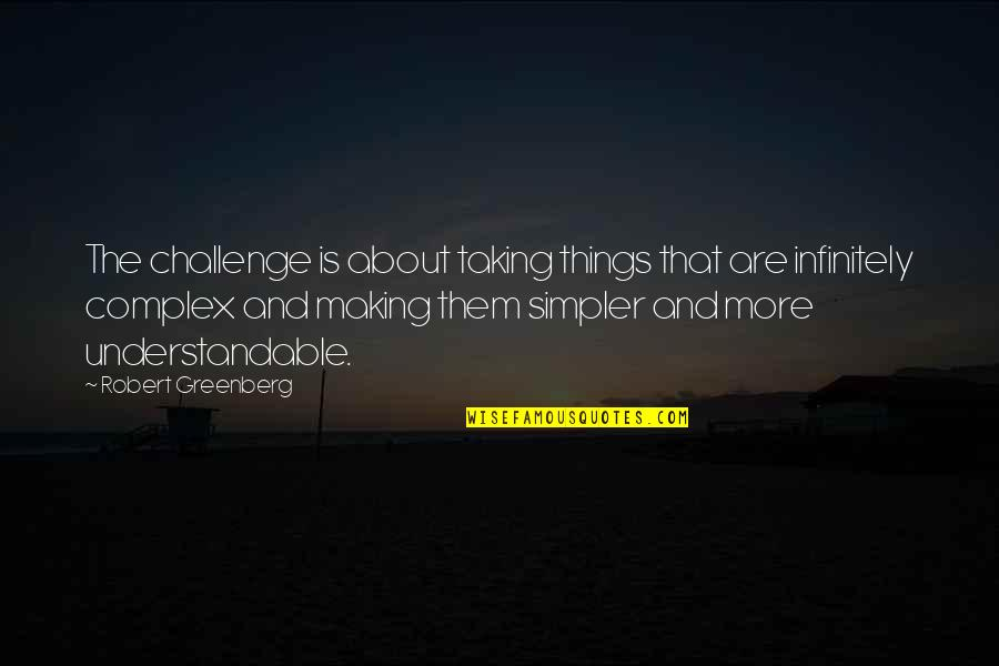 Not Understandable Quotes By Robert Greenberg: The challenge is about taking things that are