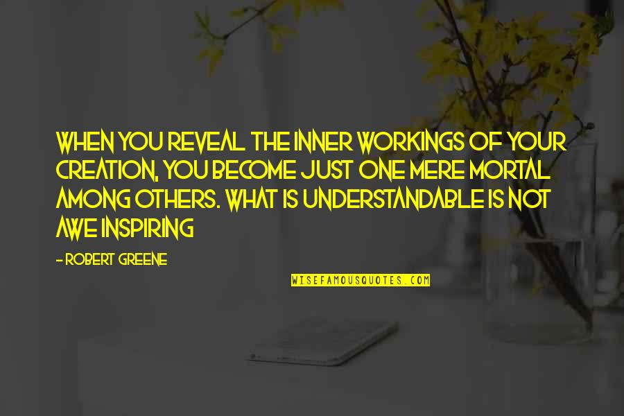 Not Understandable Quotes By Robert Greene: When you reveal the inner workings of your