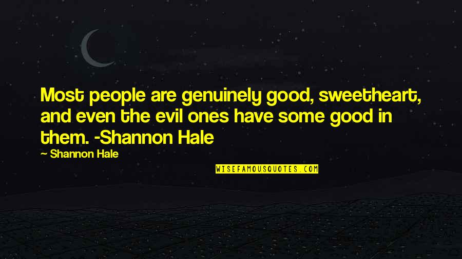 Not Understandable Quotes By Shannon Hale: Most people are genuinely good, sweetheart, and even