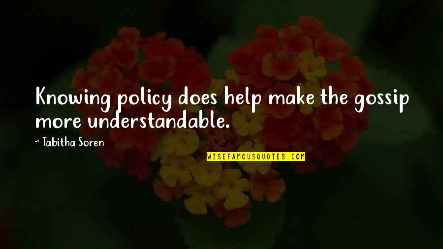 Not Understandable Quotes By Tabitha Soren: Knowing policy does help make the gossip more